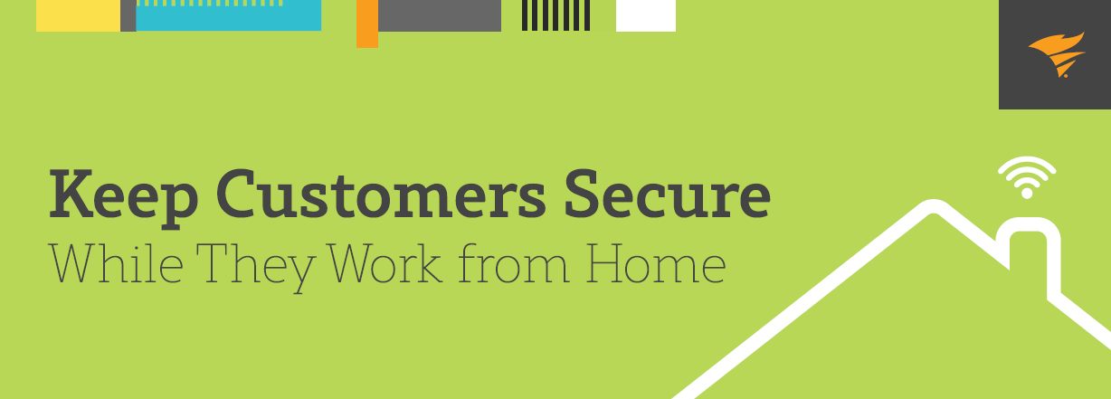 keep-customers-secure-while-they-work-from-home