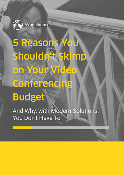 5-reasons-you-shouldnt-skimp-on-your-video-conferencing-budget